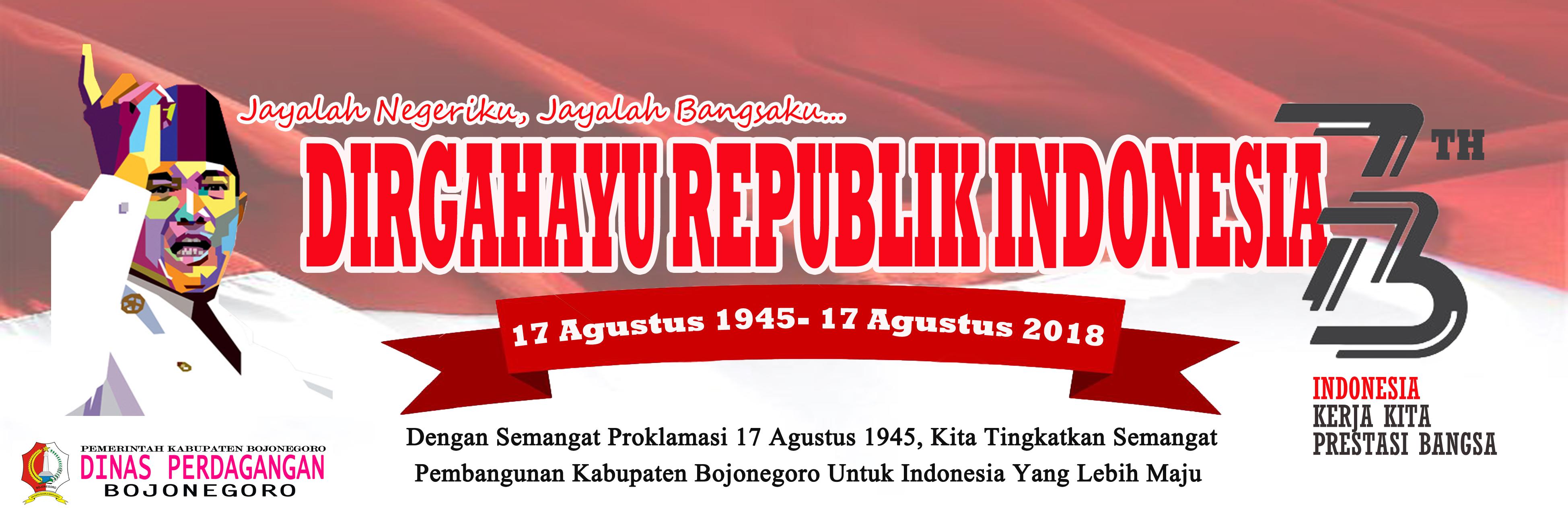 DIRGAHAYU REPUBLIK INDONESIA 73<BR>Semangat Proklamasi 17 Agustus 1945